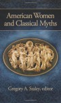 American Women and Classical Myths - Gregory A. Staley