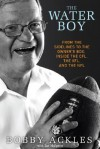 The Water Boy: From the Sidelines to the Owner's Box: Inside the CFL, the XFL, and the NFL - Bob Ackles, Ian Mulgrew