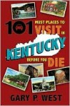101 Must Place to Visit in Kentucky Before You Die - Gary West