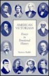 American Victorians: Explorations In Emotional History - Burton Raffel