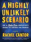 A Highly Unlikely Scenario, or a Neetsa Pizza Employee's Guide to Saving the World: A Novel - Rachel Cantor