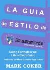 Guía de Estilo de Smashwords (Smashwords Guides) (Spanish Edition) - Mark Coker, Carrasco Teja, Mario