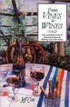 From Vines to Wines: The Complete Guide to Growing Grapes & Making Your Own Wine - Jeff Cox