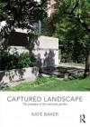 Captured Landscape: The Paradox of the Enclosed Garden - Kate Baker