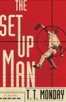 The Setup Man: A Novel - T.T. Monday