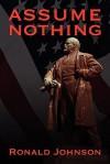 Assume Nothing - Ronald Johnson
