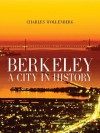 Berkeley: A City in History - Charles Wollenberg