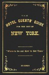 The Hotel Guests' Guide for the City of New York - 1871 Reprint: Where to Go and How to Get There - Ross Brown