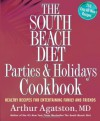 The South Beach Diet Parties and Holidays Cookbook: Healthy Recipes for Entertaining Family and Friends - Arthur Agatston