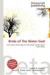 Bride of the Water God - Lambert M. Surhone, Mariam T. Tennoe, Susan F. Henssonow