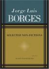 Selected Nonfictions: Volume 1 - Jorge Luis Borges