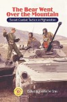 The Bear Went Over the Mountain: Soviet Combat Tactics in Afghanistan - Lester W. Grau, David M. Glantz, Jacob W. Kipp