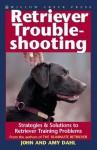 Retriever Troubleshooting: Advanced Retriever Training & Solutions to Training Problems - Amy Dahl, John Dahl