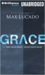Grace: More Than We Deserve, Greater Than We Imagine - Max Lucado, Wayne Shepherd