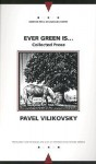 Ever Green Is... (Collected Prose) - Pavel Vilikovský, Andrew Baruch Wachtel, Charles Sabatos