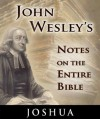 Notes on the Entire Bible-The Book of Joshua (John Wesley's Notes on the Entire Bible) - John Wesley