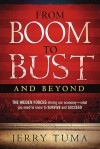 From Boom to Bust and Beyond: The Hidden Forces Driving Our Economy--What You Need to Know to Survive and Succeed - Jerry Tuma