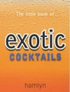 Little Book Of Exotic Cocktails - Hamlyn