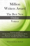 Million Writers Award: The Best New Online Voices - Jason Sanford, Sruthi Thekkiam, Matt Bell, Marshall Moore, Anjana Basu, Kara Janeczko, Corey Mesler, Gokul Rajaram, Mark MacNamara, Eric Beetner, Randa Jarrar, Eric Maroney, J.M. Scoville, Summer Block, Taylur Thu Hien Ngo, Roxane Gay, Nicola Mason, Elizabeth Stuckey-Fren