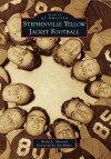 Stephenville Yellow Jacket Football (Images of America) - Ricky L. Sherrod, Art Briles