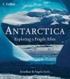 Antarctica:Exploring a Fragile Eden - Jonathan Scott, Angela Scott