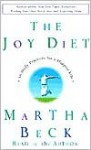 The Joy Diet: 10 Practices for a Happier Life - Martha N. Beck