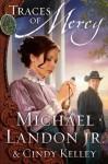 Traces of Mercy: A Novel (Mercy Medallion Trilogy) - Michael Landon Jr., Cindy Kelley