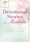 A Cup of Comfort Devotional Stories for Mothers: Celebrating Christian Moms of Faith and Strength - James Stuart Bell Jr., Jeannette Gardener Littleton