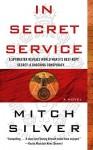 In Secret Service: A Novel - Mitch Silver
