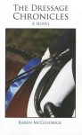 The Dressage Chronicles - Karen McGoldrick