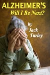 Alzheimer's: Will I be next? - Jack Turley
