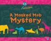 A Masked Mob Mystery - Martha E.H. Rustad, Gail Saunders-Smith, Jackie Gai