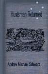 Huntsman Returned - Andrew Michael Schwarz