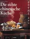 Die echte chinesische Küche. Typische Rezepte und kulinarische Impressionen aus den vier berühmtesten Impressionen. - Liu Zihua, Uli Franz