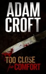 Too Close for Comfort - Adam Croft