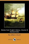 Stories from English History, Volume III (Illustrated Edition) (Dodo Press) - Alfred J. Church