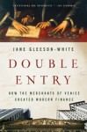 Double Entry: How the Merchants of Venice Created Modern Finance - Jane Gleeson-White
