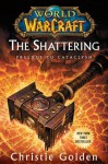 World of Warcraft: The Shattering: Prelude to Cataclysm (World of Warcraft Cataclysm Series) - Christie Golden
