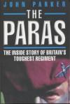 The Paras: The Inside Story of Britain's Toughest Regiment - John Parker