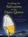 Looking for Salvation at the Dairy Queen - Susan Gregg Gilmore, Tavia Gilbert