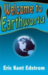 Welcome to Earthworld - Eric Edstrom