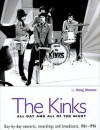 The Kinks: All Day and All of the Night: Day by Day Concerts, Recordings, and Broadcasts, 1961-1996 - Doug Hinman, Tony Bacon