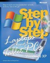 Laptops and Tablet PCs with Microsoft® Windows® XP Step by Step: Keep in Touch and Stay Productive--At Work, At Home, and On the Go!: Keep in Touch and Stay Productive--At Work, at Home, and on the Go! - Andrew Fuller, Ravipal Soin