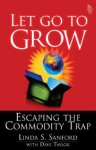 Let Go to Grow: Escaping the Commodity Trap - Linda S. Sanford, Dave Taylor