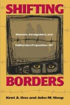 Shifting Borders: Rhetoric, Immigration, and Californa's Proposition 187 - Kent A. Ono, John M. Sloop