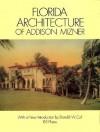 Florida Architecture of Addison Mizner - Addison Mizner, Frank E. Geisler, Paris Singer
