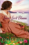 Love's First Bloom - Delia Parr