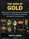 The Ages Of Gold: Mines, Markets, Merchants And Goldsmiths From Egypt To Troy, Rome To Byzantium, And Venice To The Space Age - Timothy Green