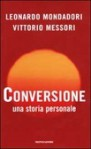 Conversione - Una storia personale - Vittorio Messori, Leonardo Mondadori