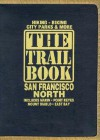 The Trail Book San Francisco North: Includes Marin, Point Reyes, Mount Diablo, East Bay (Trail Books) - Peak Media Inc, Inc Staff Peak Media